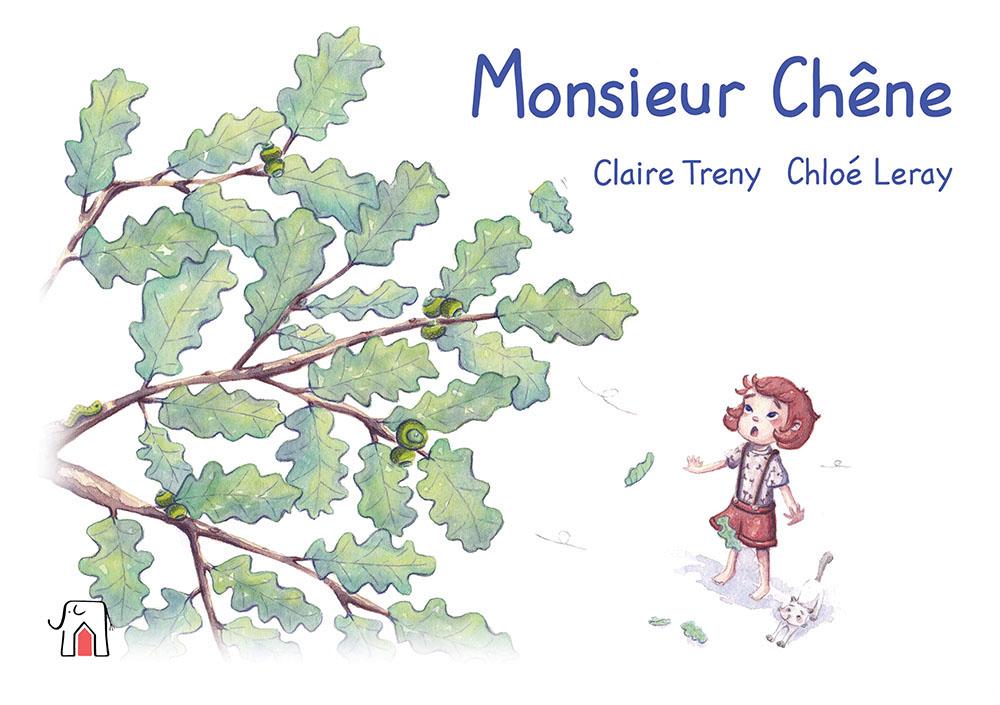 Monsieur chêne est un album jeunesse écrit par Claire Treny et illustré par Chloé Leray aux éditions un éléphant sur le toit.
